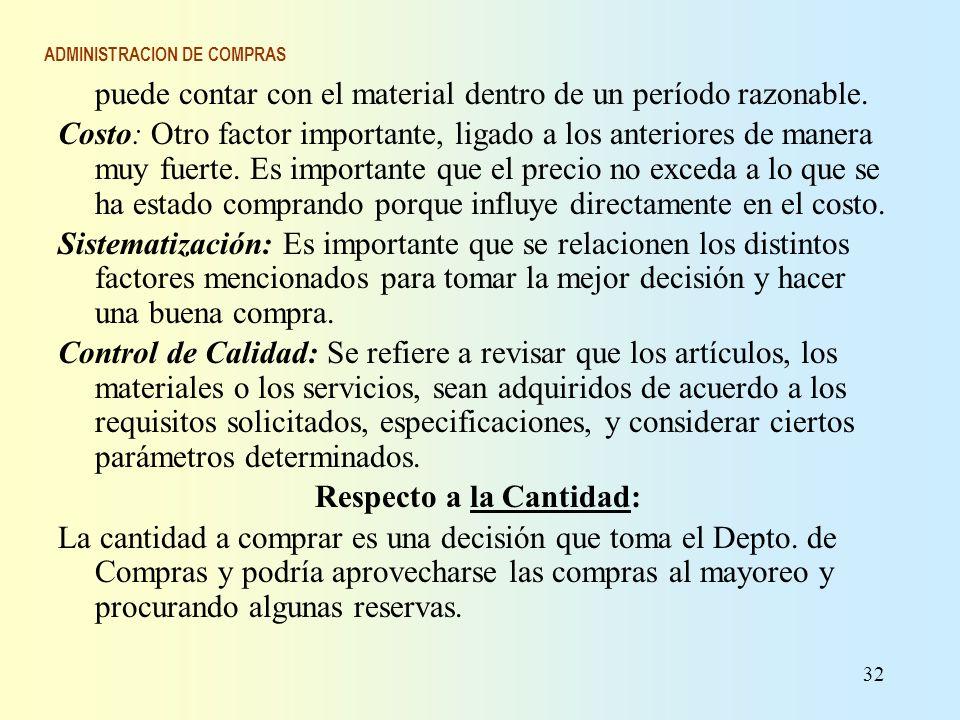 ADMINISTRACION DE COMPRAS puede contar con el material dentro de un período razonable. Costo: Otro factor importante, ligado a los anteriores de maner