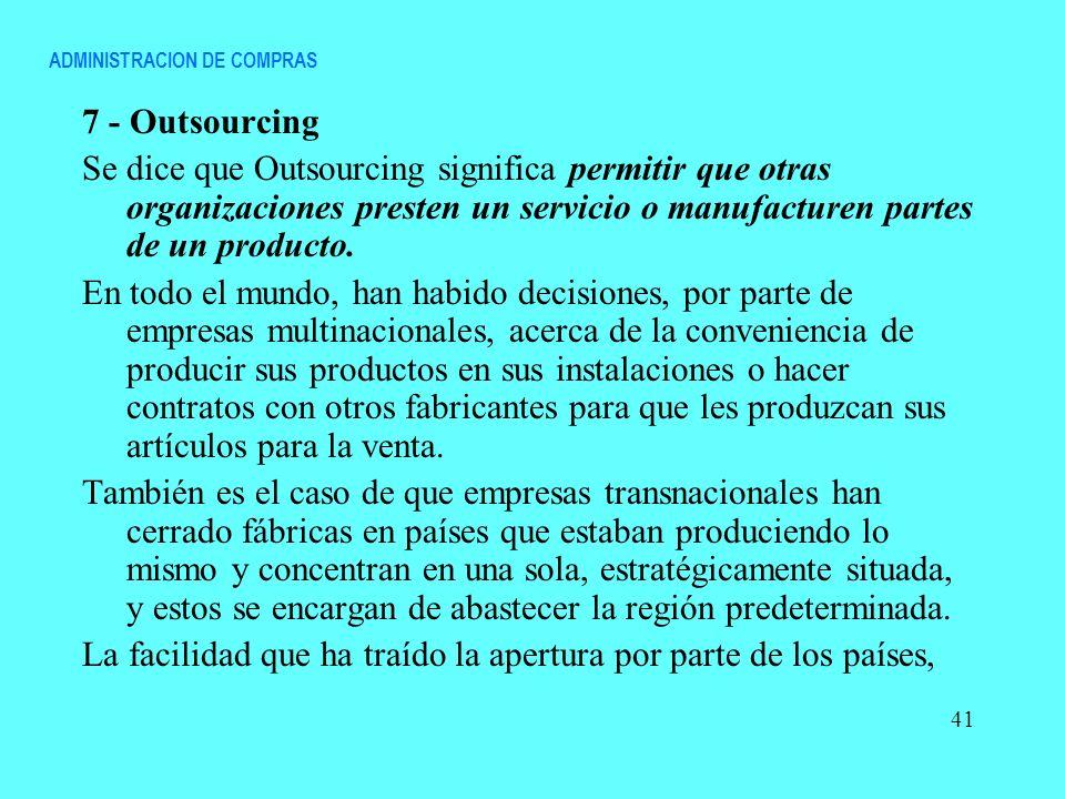 7 - Outsourcing Se dice que Outsourcing significa permitir que otras organizaciones presten un servicio o manufacturen partes de un producto. En todo