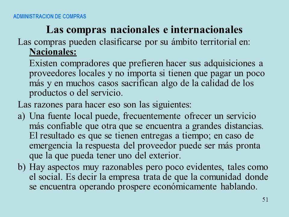 ADMINISTRACION DE COMPRAS Las compras nacionales e internacionales Las compras pueden clasificarse por su ámbito territorial en: Nacionales: Existen c