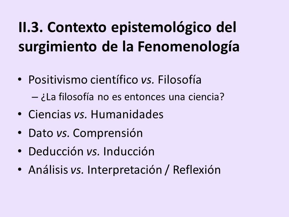 II.3. Contexto epistemológico del surgimiento de la Fenomenología Positivismo científico vs. Filosofía – ¿La filosofía no es entonces una ciencia? Cie