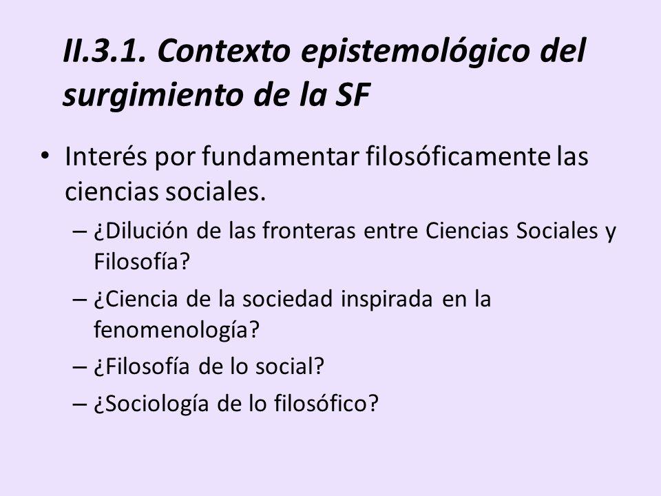 II.3.1. Contexto epistemológico del surgimiento de la SF Interés por fundamentar filosóficamente las ciencias sociales. – ¿Dilución de las fronteras e