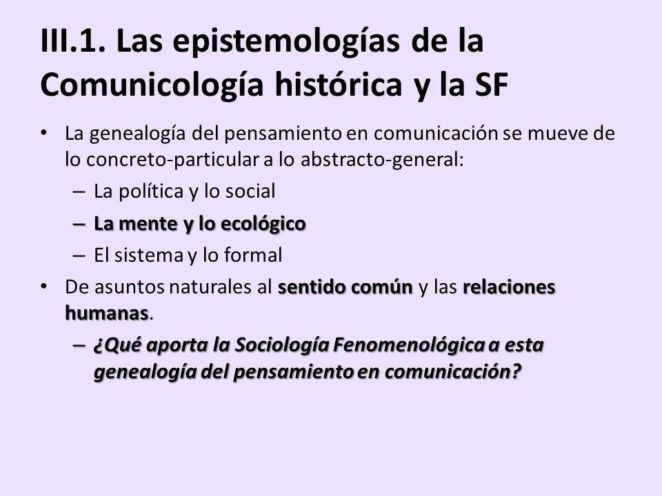 III.1. Las epistemologías de la Comunicología histórica y la SF La genealogía del pensamiento en comunicación se mueve de lo concreto-particular a lo