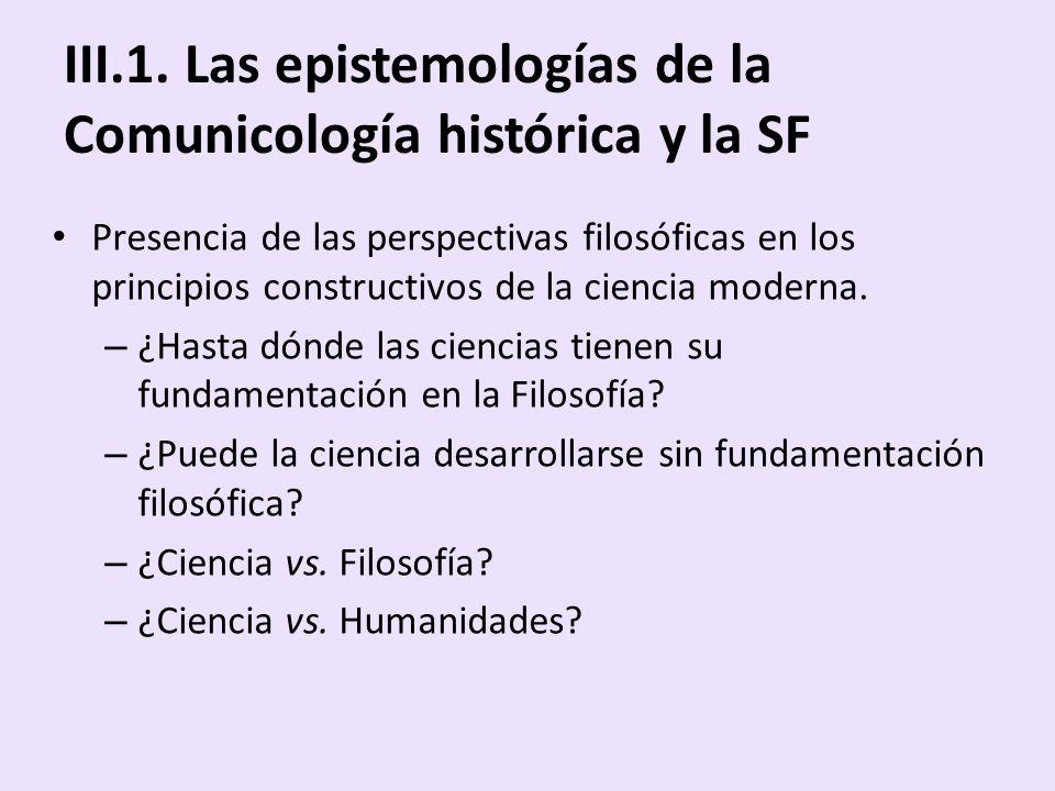 III.1. Las epistemologías de la Comunicología histórica y la SF Presencia de las perspectivas filosóficas en los principios constructivos de la cienci
