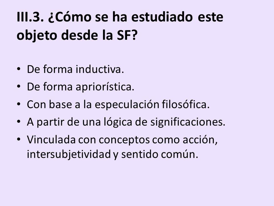 III.3. ¿Cómo se ha estudiado este objeto desde la SF? De forma inductiva. De forma apriorística. Con base a la especulación filosófica. A partir de un