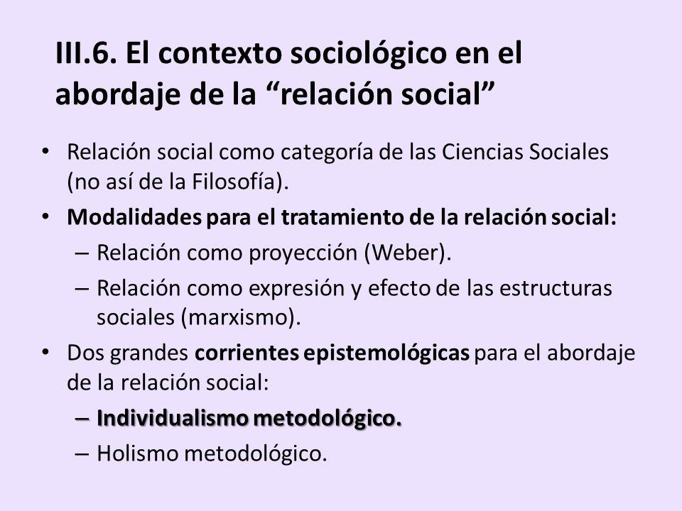 III.6. El contexto sociológico en el abordaje de la relación social Relación social como categoría de las Ciencias Sociales (no así de la Filosofía).