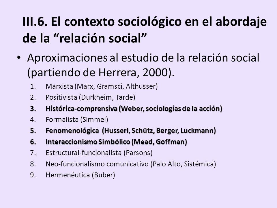III.6. El contexto sociológico en el abordaje de la relación social Aproximaciones al estudio de la relación social (partiendo de Herrera, 2000). 1.Ma