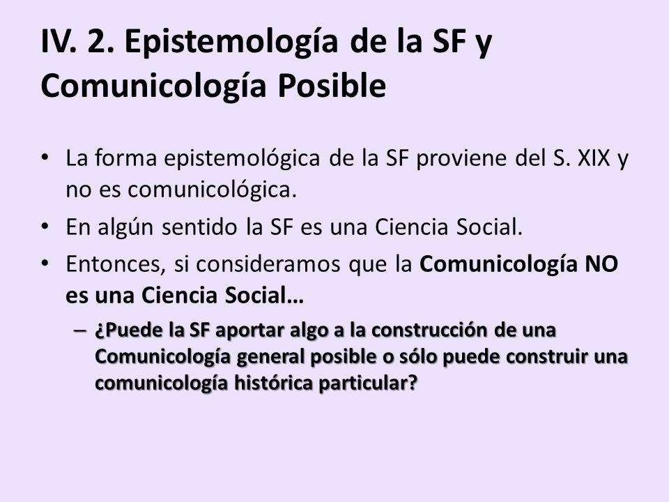 IV. 2. Epistemología de la SF y Comunicología Posible La forma epistemológica de la SF proviene del S. XIX y no es comunicológica. En algún sentido la