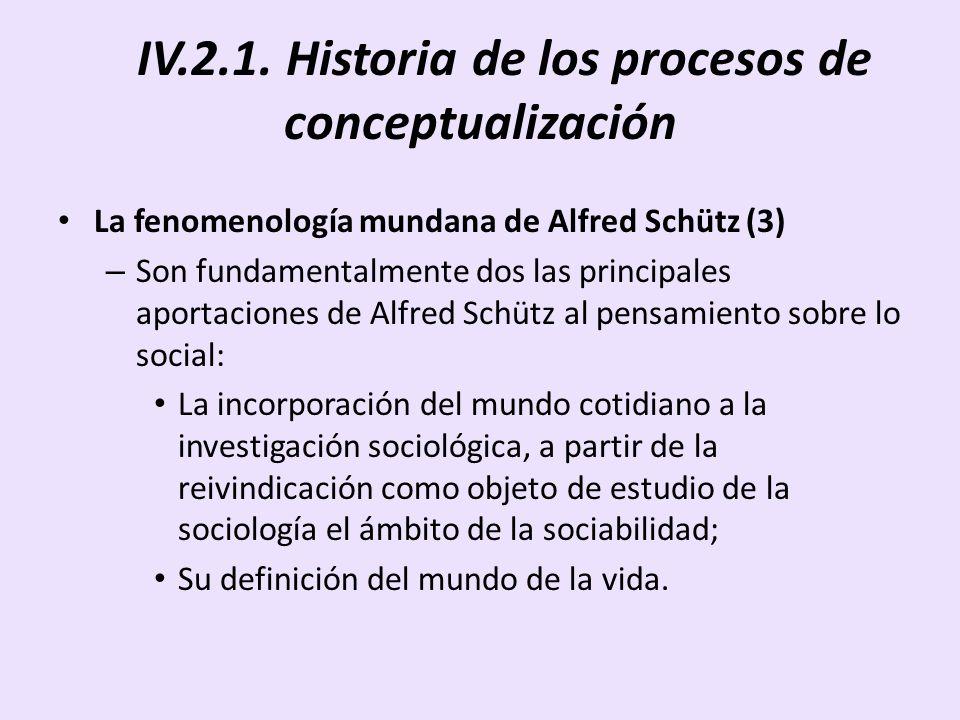 IV.2.1. Historia de los procesos de conceptualización La fenomenología mundana de Alfred Schütz (3) – Son fundamentalmente dos las principales aportac