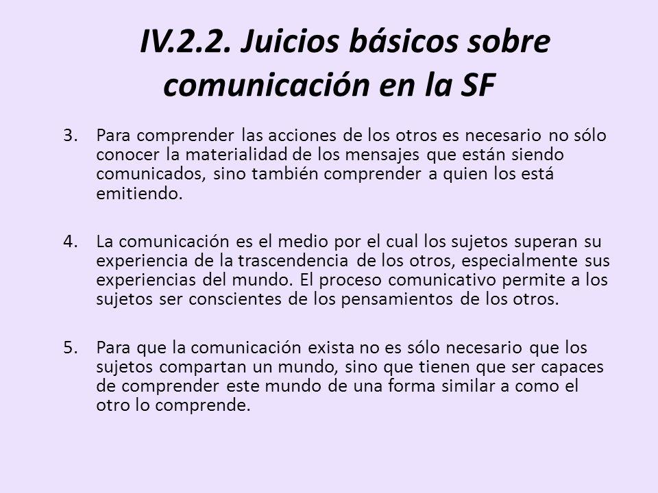 IV.2.2. Juicios básicos sobre comunicación en la SF 3.Para comprender las acciones de los otros es necesario no sólo conocer la materialidad de los me