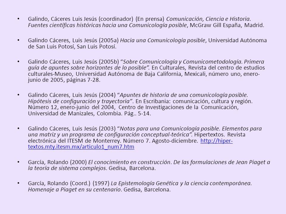 Galindo, Cáceres Luis Jesús (coordinador) (En prensa) Comunicación, Ciencia e Historia. Fuentes científicas históricas hacia una Comunicología posible