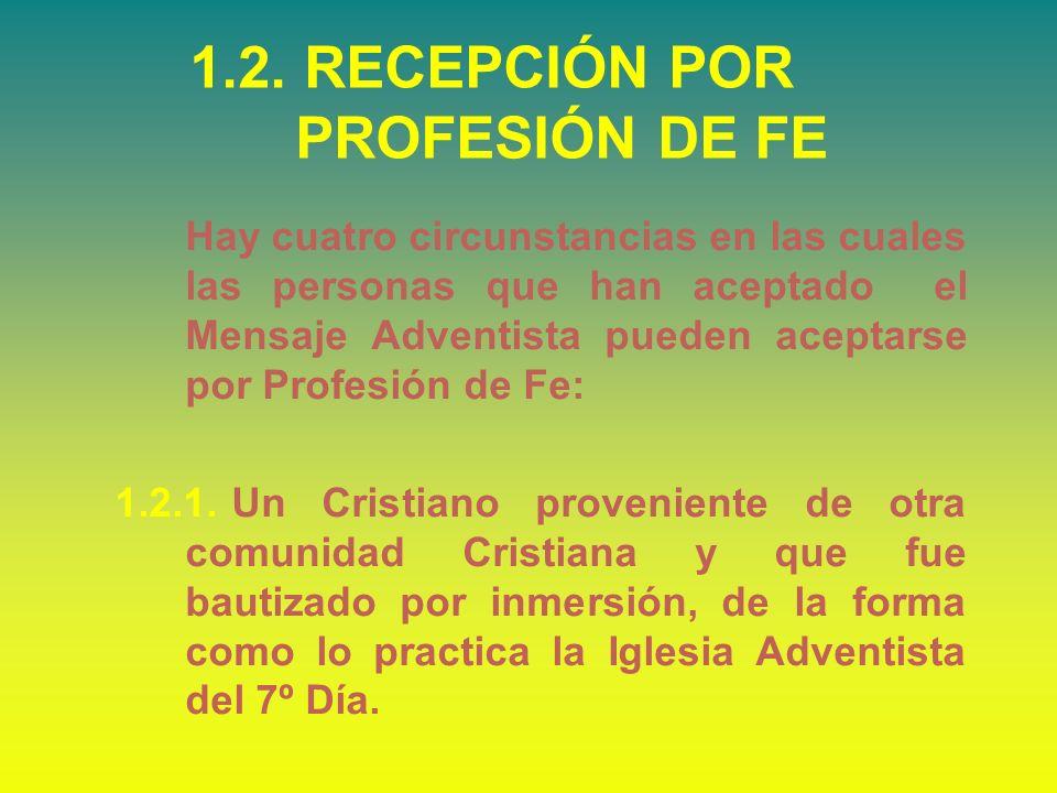 1.2. RECEPCIÓN POR PROFESIÓN DE FE Hay cuatro circunstancias en las cuales las personas que han aceptado el Mensaje Adventista pueden aceptarse por Pr