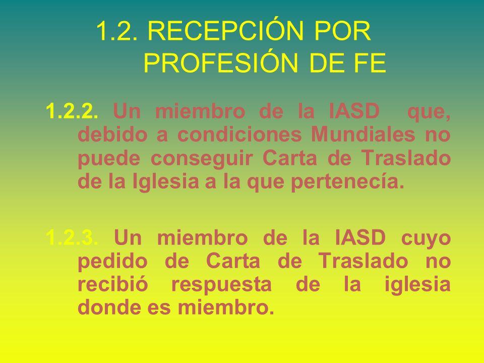 1.2.2. Un miembro de la IASD que, debido a condiciones Mundiales no puede conseguir Carta de Traslado de la Iglesia a la que pertenecía. 1.2.3. Un mie