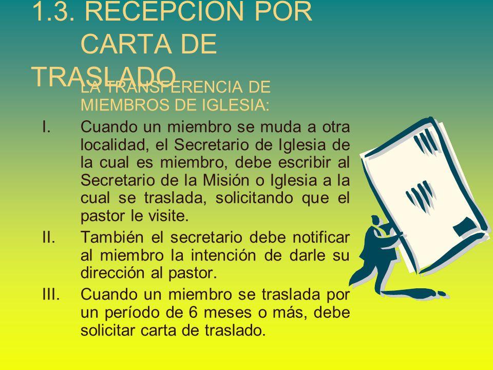 1.3. RECEPCIÓN POR CARTA DE TRASLADO LA TRANSFERENCIA DE MIEMBROS DE IGLESIA: I.Cuando un miembro se muda a otra localidad, el Secretario de Iglesia d
