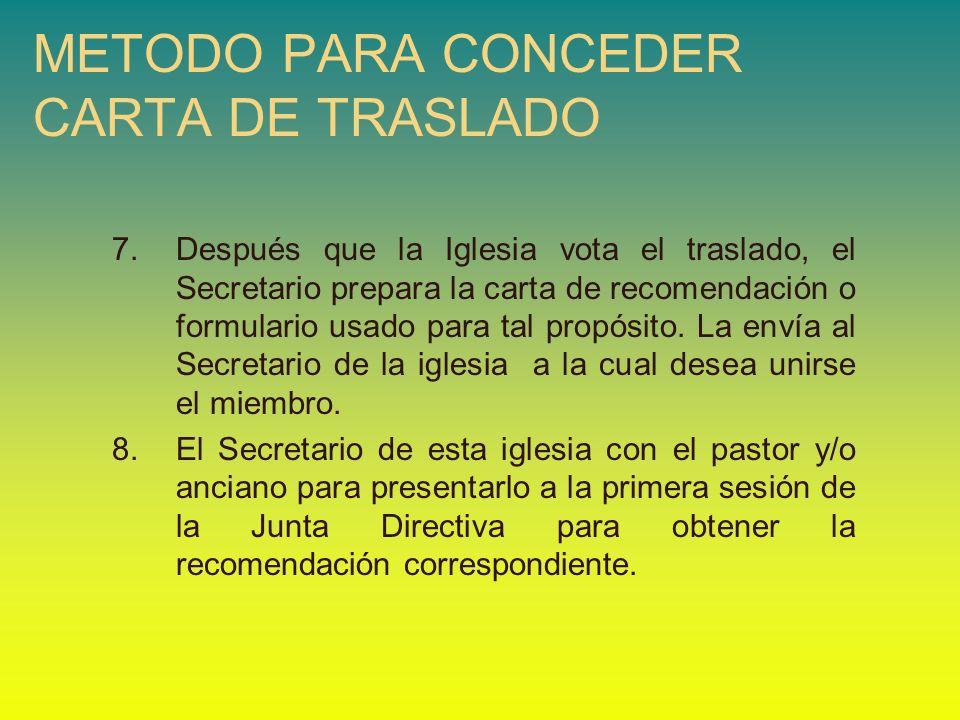 METODO PARA CONCEDER CARTA DE TRASLADO 7.Después que la Iglesia vota el traslado, el Secretario prepara la carta de recomendación o formulario usado p