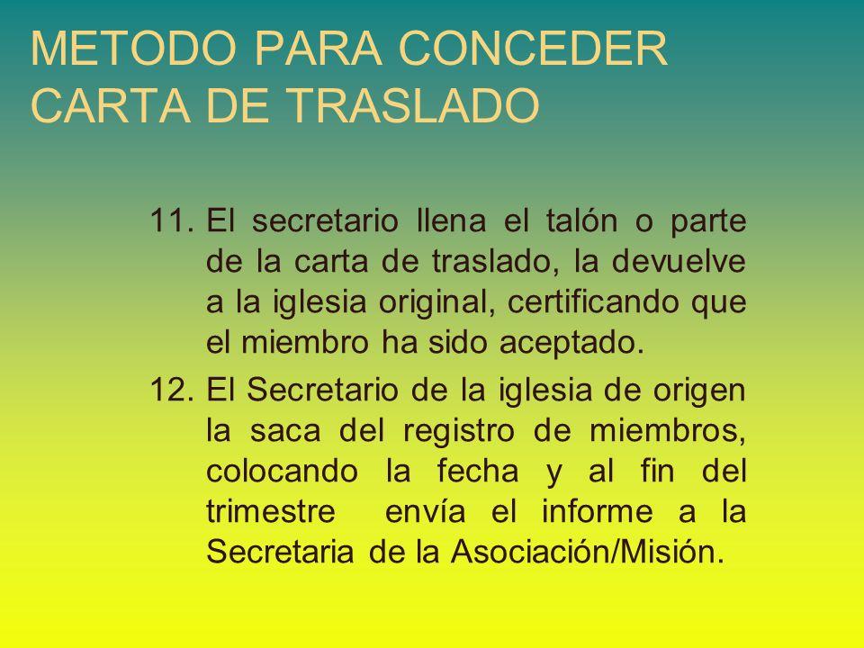11.El secretario llena el talón o parte de la carta de traslado, la devuelve a la iglesia original, certificando que el miembro ha sido aceptado. 12.E