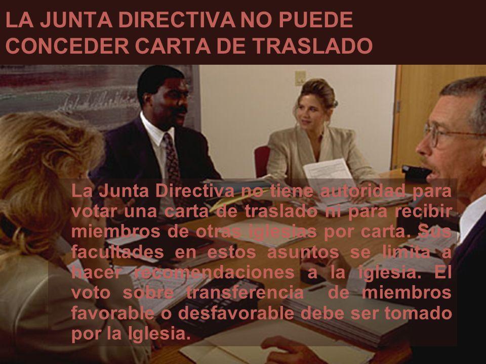 LA JUNTA DIRECTIVA NO PUEDE CONCEDER CARTA DE TRASLADO La Junta Directiva no tiene autoridad para votar una carta de traslado ni para recibir miembros