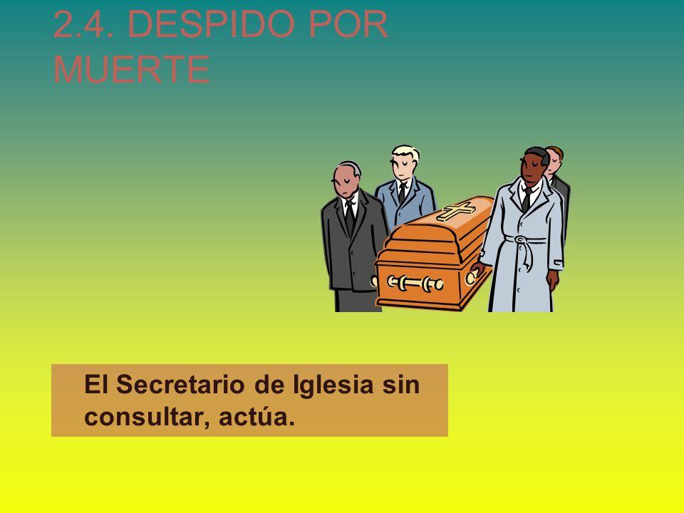 2.4. DESPIDO POR MUERTE El Secretario de Iglesia sin consultar, actúa.