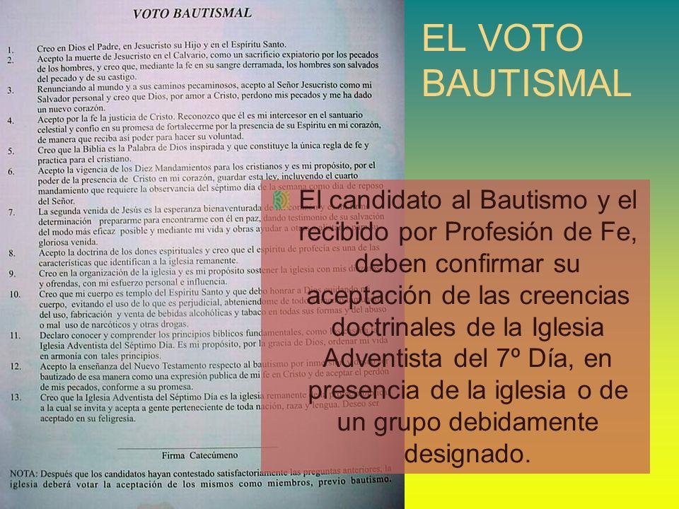 EL VOTO BAUTISMAL El candidato al Bautismo y el recibido por Profesión de Fe, deben confirmar su aceptación de las creencias doctrinales de la Iglesia