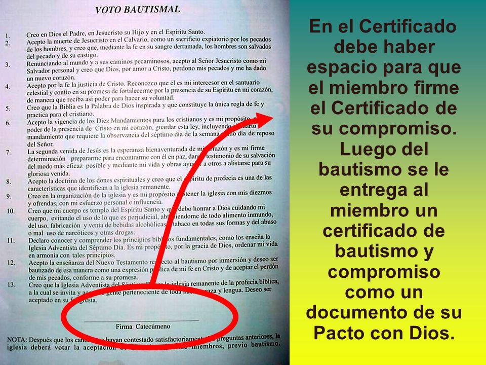 En el Certificado debe haber espacio para que el miembro firme el Certificado de su compromiso. Luego del bautismo se le entrega al miembro un certifi