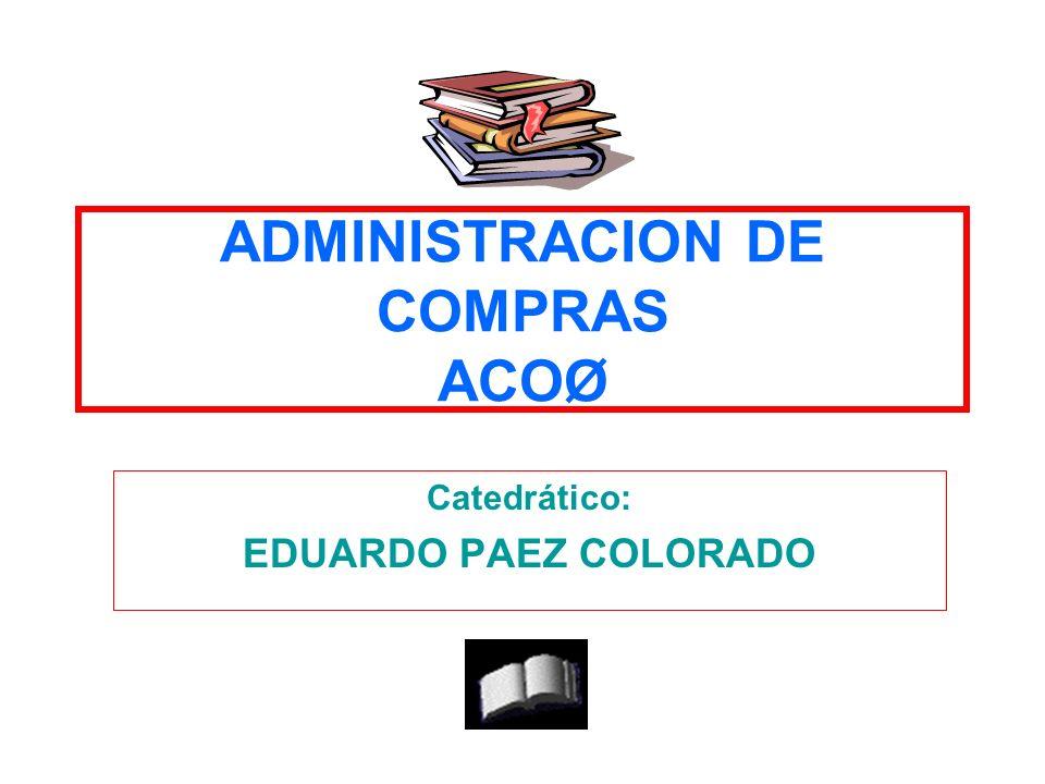 ADMINISTRACION DE COMPRAS ACOØ Catedrático: EDUARDO PAEZ COLORADO 73