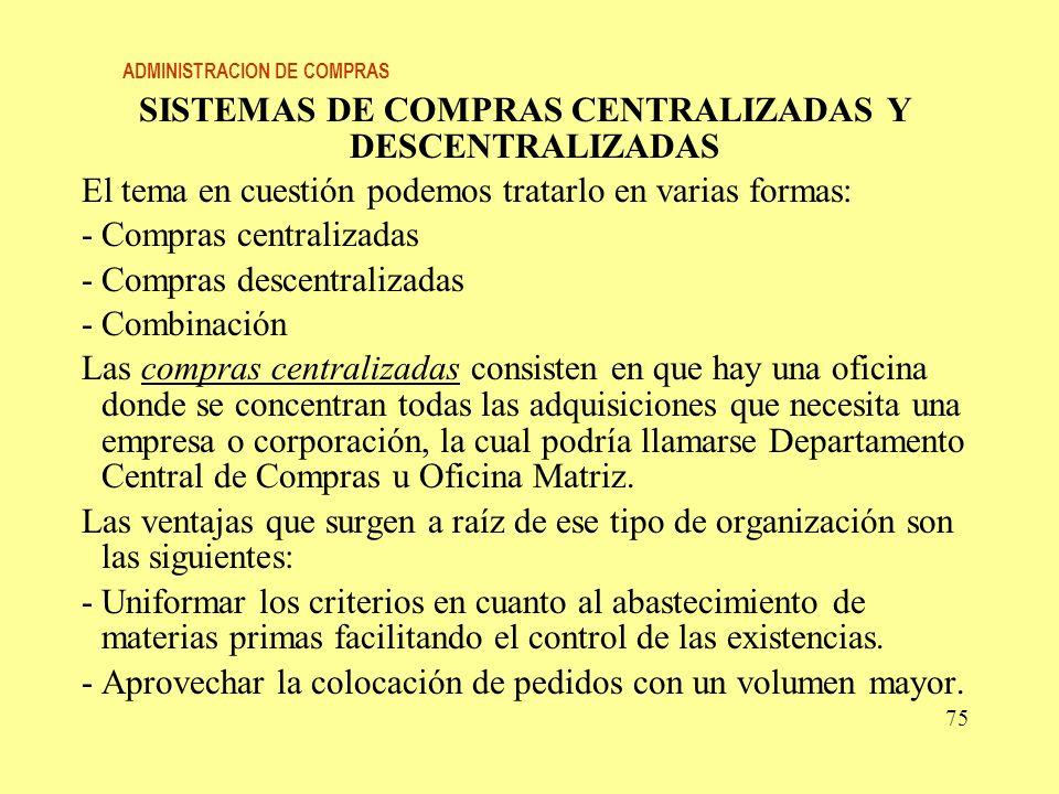 ADMINISTRACION DE COMPRAS SISTEMAS DE COMPRAS CENTRALIZADAS Y DESCENTRALIZADAS El tema en cuestión podemos tratarlo en varias formas: -Compras central