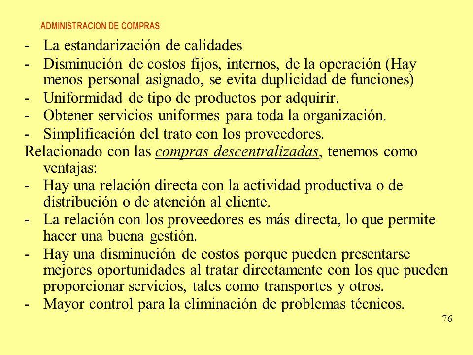 ADMINISTRACION DE COMPRAS -La estandarización de calidades -Disminución de costos fijos, internos, de la operación (Hay menos personal asignado, se ev