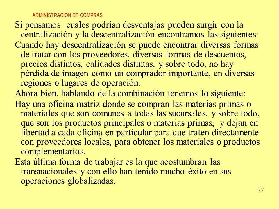 ADMINISTRACION DE COMPRAS 78 COMPRAS CENTRALIZADAS VENTAJASDESVENTAJAS -Uniformar los criterios en cuanto al abastecimiento de materias primas facilitando el control de las existencias.