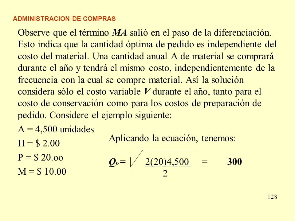 ADMINISTRACION DE COMPRAS Observe que el término MA salió en el paso de la diferenciación. Esto indica que la cantidad óptima de pedido es independien