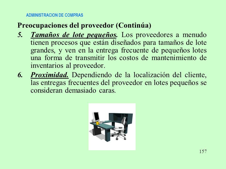 ADMINISTRACION DE COMPRAS Preocupaciones del proveedor (Continúa) 5.Tamaños de lote pequeños. Los proveedores a menudo tienen procesos que están diseñ