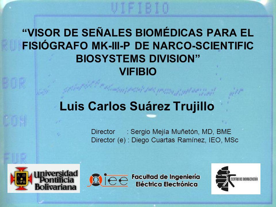 VISOR DE SEÑALES BIOMÉDICAS PARA EL FISIÓGRAFO MK-III-P DE NARCO-SCIENTIFIC BIOSYSTEMS DIVISION VIFIBIO Luis Carlos Suárez Trujillo Director : Sergio
