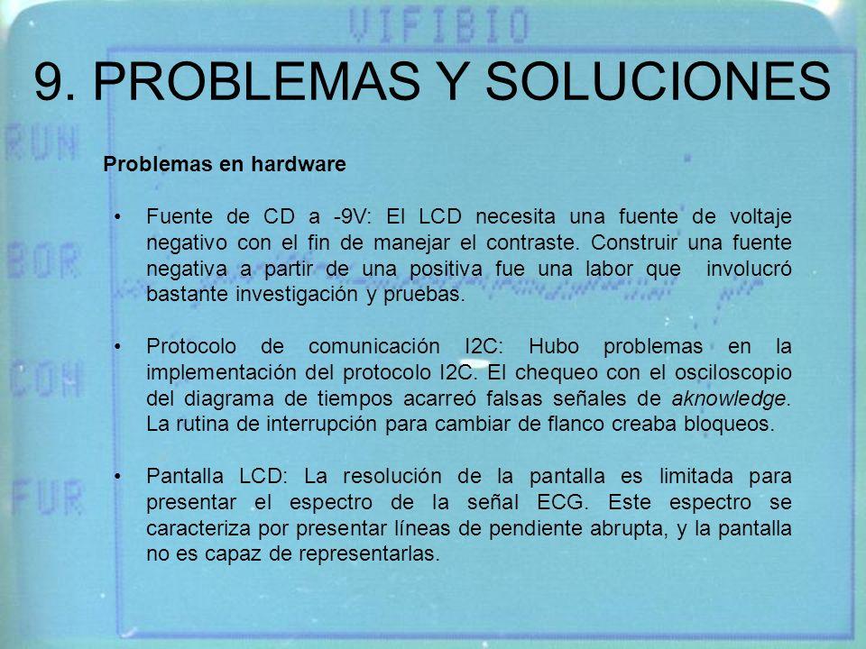9. PROBLEMAS Y SOLUCIONES Problemas en hardware Fuente de CD a -9V: El LCD necesita una fuente de voltaje negativo con el fin de manejar el contraste.