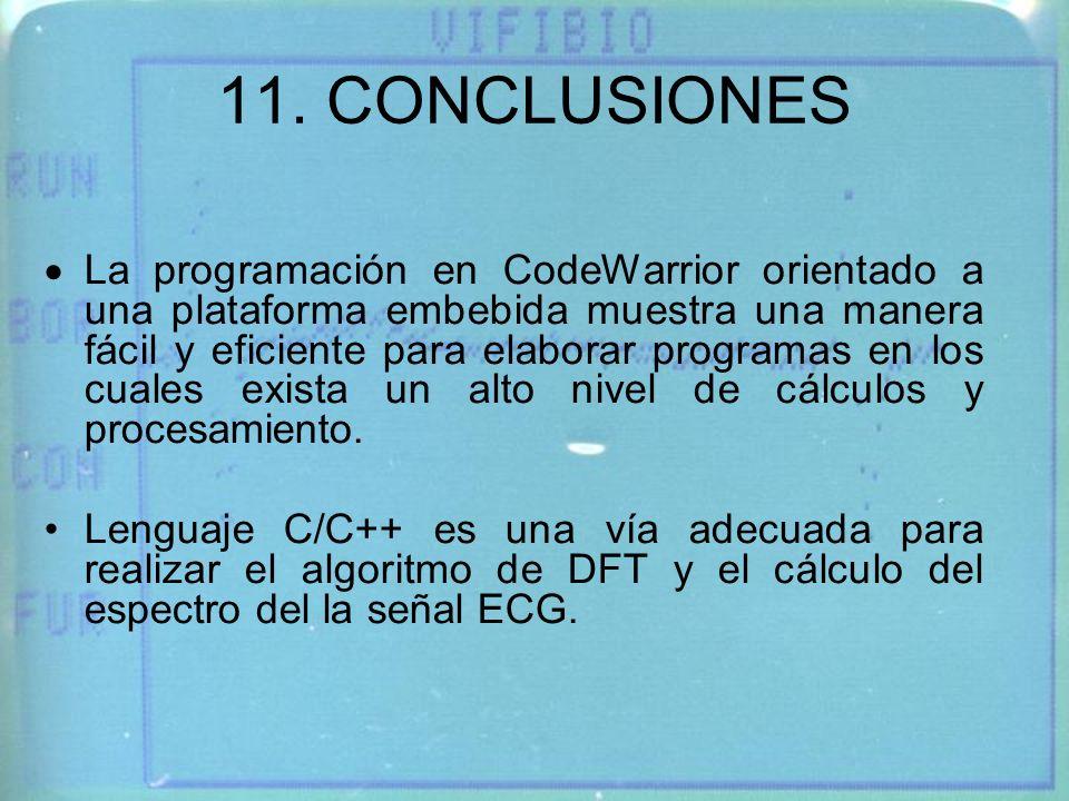 11. CONCLUSIONES La programación en CodeWarrior orientado a una plataforma embebida muestra una manera fácil y eficiente para elaborar programas en lo