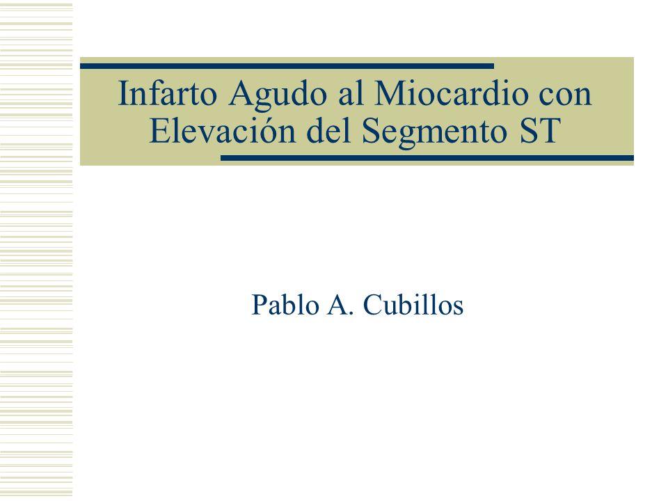Infarto Agudo al Miocardio con Elevación del Segmento ST Pablo A. Cubillos