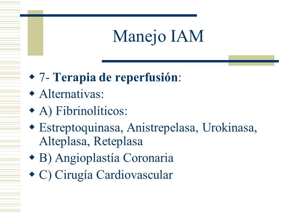 Manejo IAM 7- Terapia de reperfusión: Alternativas: A) Fibrinolíticos: Estreptoquinasa, Anistrepelasa, Urokinasa, Alteplasa, Reteplasa B) Angioplastía