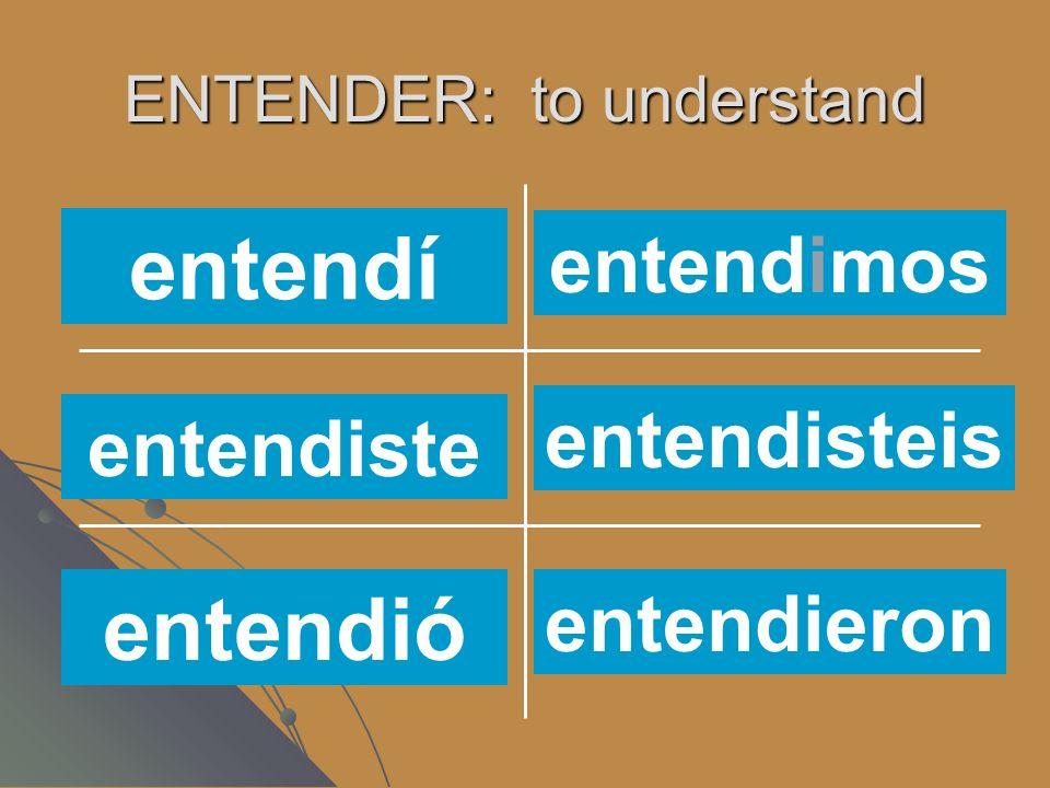 ENTENDER: to understand entendéisentiendes entendemos entiendenentiende entiendo entendí entendimos entendiste entendió entendisteis entendieron