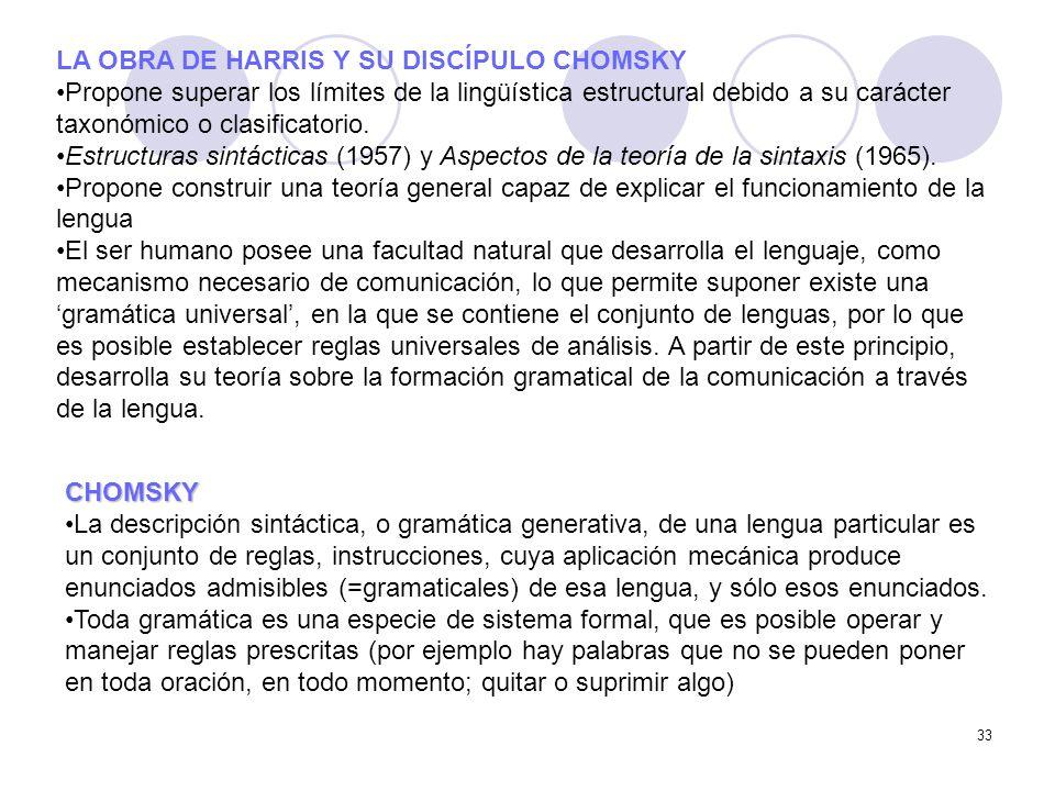 33 LA OBRA DE HARRIS Y SU DISCÍPULO CHOMSKY Propone superar los límites de la lingüística estructural debido a su carácter taxonómico o clasificatorio