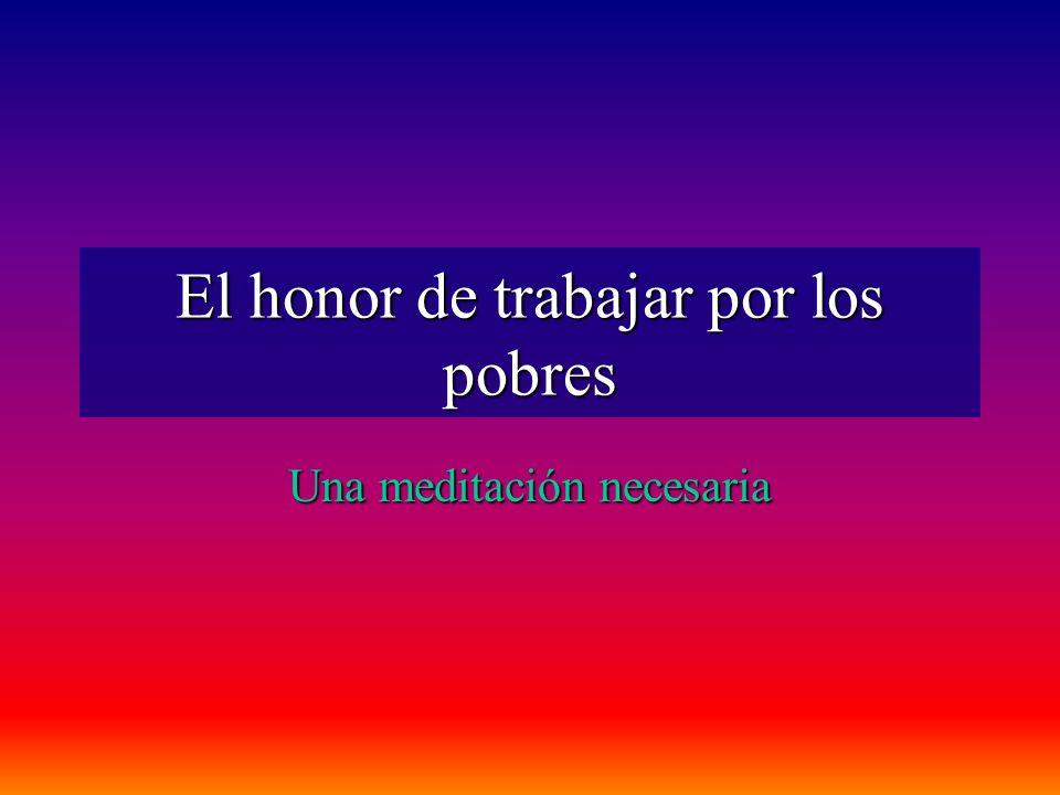 El honor de trabajar por los pobres Una meditación necesaria