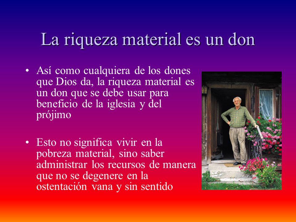 La riqueza material es un don Así como cualquiera de los dones que Dios da, la riqueza material es un don que se debe usar para beneficio de la iglesi