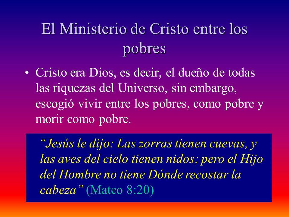 El Ministerio de Cristo entre los pobres Cristo era Dios, es decir, el dueño de todas las riquezas del Universo, sin embargo, escogió vivir entre los