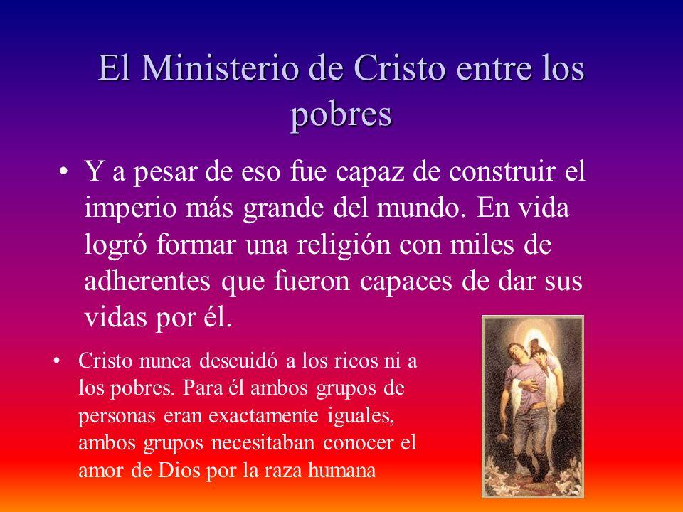 El Ministerio de Cristo entre los pobres Cristo nunca descuidó a los ricos ni a los pobres. Para él ambos grupos de personas eran exactamente iguales,