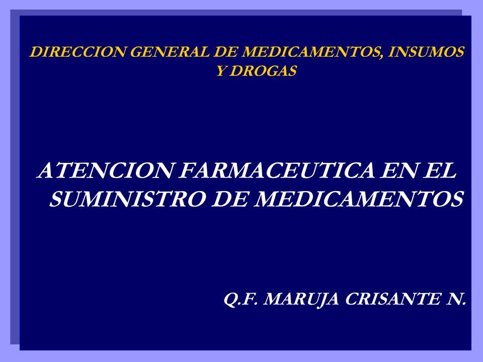 DIRECCION GENERAL DE MEDICAMENTOS, INSUMOS Y DROGAS ATENCION FARMACEUTICA EN EL SUMINISTRO DE MEDICAMENTOS Q.F. MARUJA CRISANTE N. DIRECCION GENERAL D
