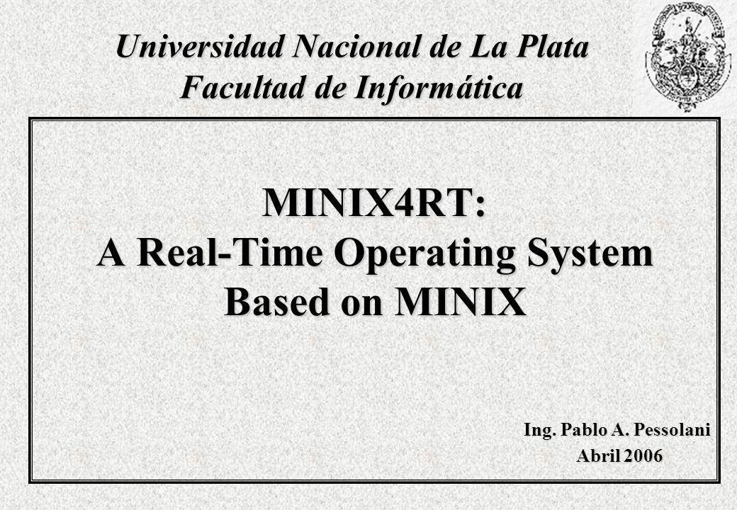 Características de MINIX4RT Temporizadores de software para la implementación de timeouts, procesamiento periódico, timestamps y alarmas.