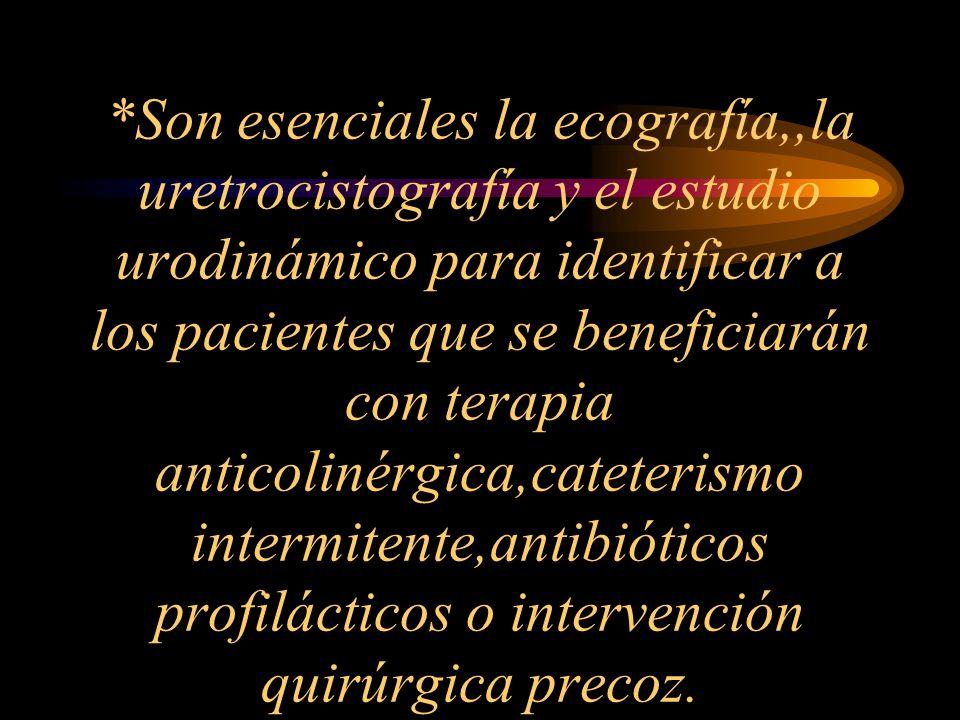 *Son esenciales la ecografía,,la uretrocistografía y el estudio urodinámico para identificar a los pacientes que se beneficiarán con terapia anticolin