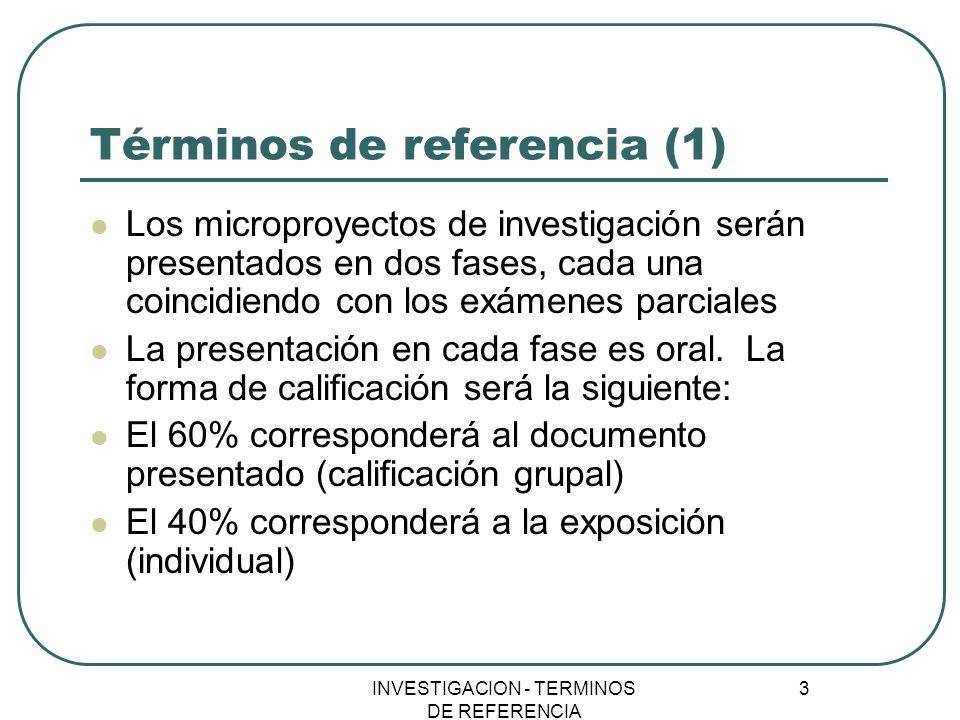 INVESTIGACION - TERMINOS DE REFERENCIA 3 Términos de referencia (1) Los microproyectos de investigación serán presentados en dos fases, cada una coinc