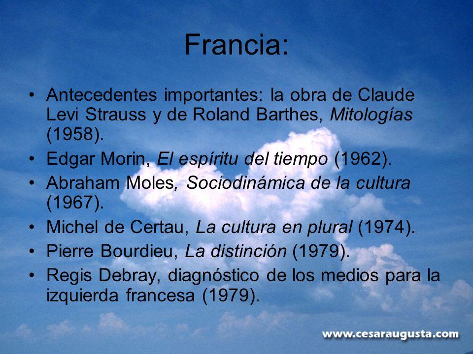 Francia: Antecedentes importantes: la obra de Claude Levi Strauss y de Roland Barthes, Mitologías (1958). Edgar Morin, El espíritu del tiempo (1962).