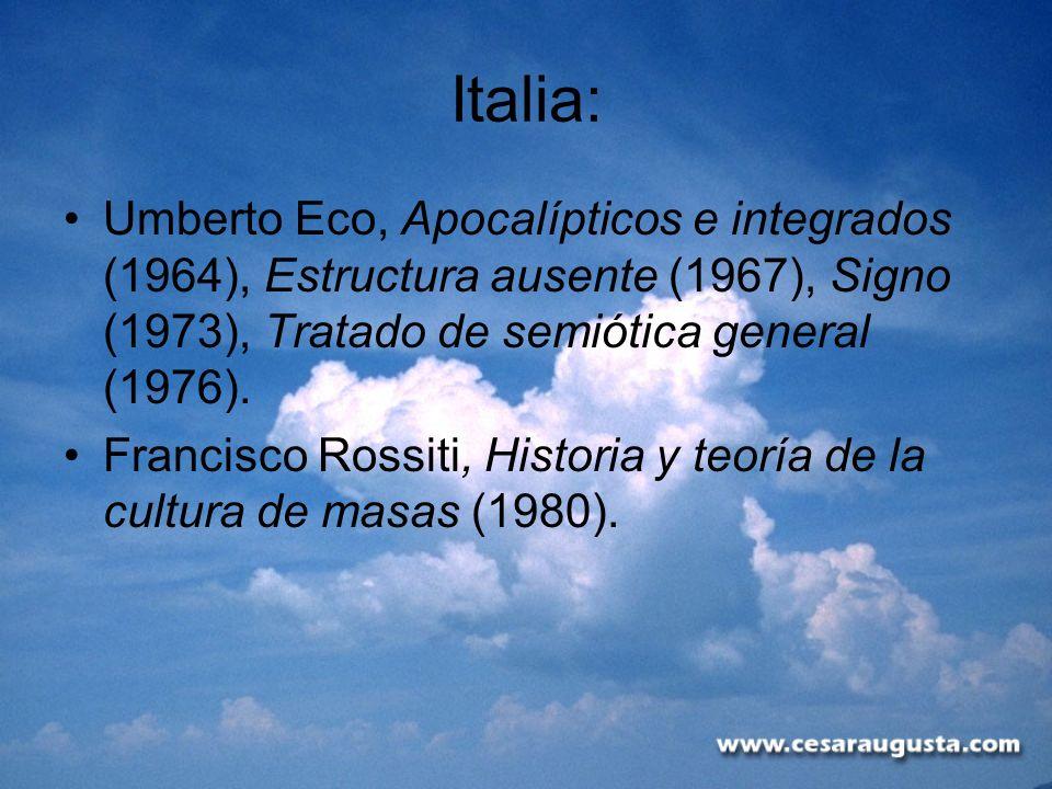 Italia: Umberto Eco, Apocalípticos e integrados (1964), Estructura ausente (1967), Signo (1973), Tratado de semiótica general (1976). Francisco Rossit