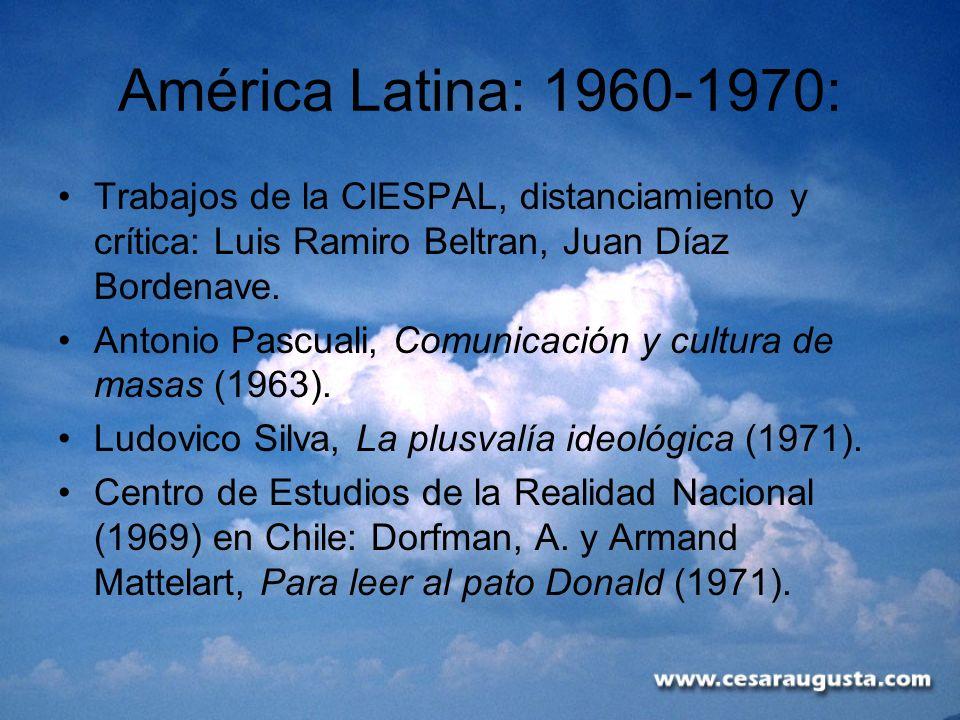 América Latina: 1960-1970: Trabajos de la CIESPAL, distanciamiento y crítica: Luis Ramiro Beltran, Juan Díaz Bordenave. Antonio Pascuali, Comunicación