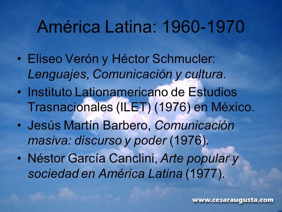 América Latina: 1960-1970 Eliseo Verón y Héctor Schmucler: Lenguajes, Comunicación y cultura. Instituto Lationamericano de Estudios Trasnacionales (IL