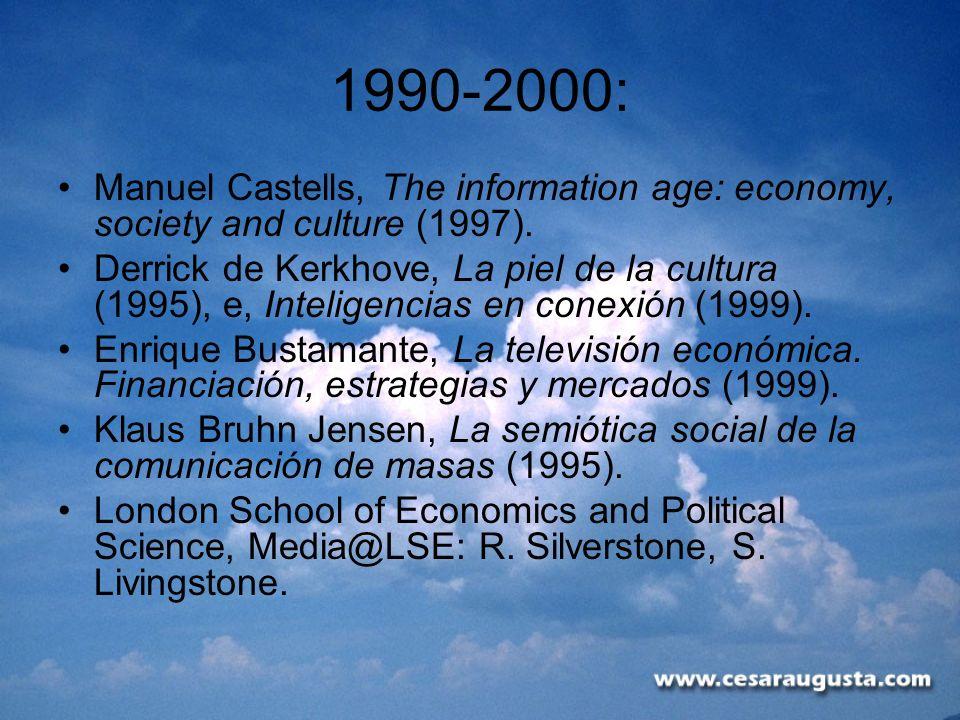 1990-2000: Manuel Castells, The information age: economy, society and culture (1997). Derrick de Kerkhove, La piel de la cultura (1995), e, Inteligenc