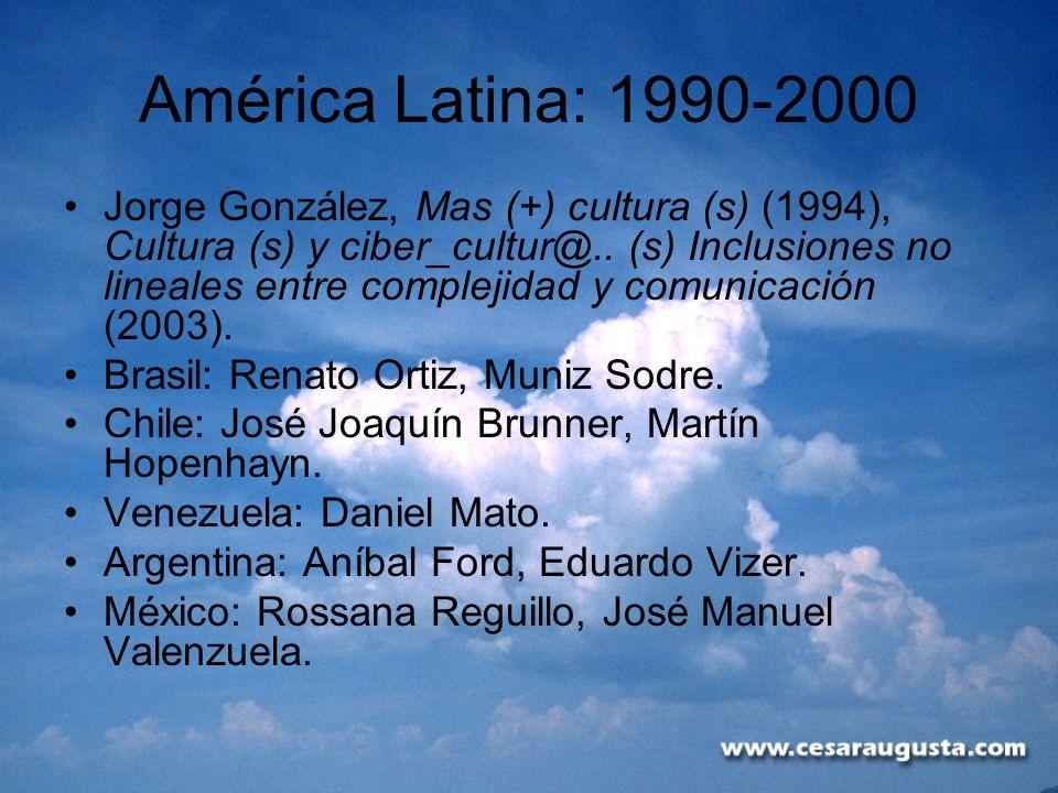 América Latina: 1990-2000 Jorge González, Mas (+) cultura (s) (1994), Cultura (s) y ciber_cultur@.. (s) Inclusiones no lineales entre complejidad y co